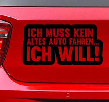 """Witziger Autoaufkleber mit dem Spruch """"Ich muss kein altes Auto fahren, Ich will"""" Dekorieren Sie Ihr Auto mit Humor."""