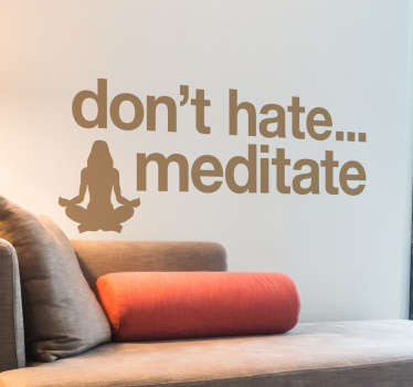 Text vinyl decal with inspiring words '' Don't hate, meditate. The design is customisable in several colours options and it size also.