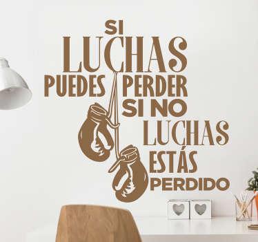 """Vinilo decorativo mensajes de ánimo con el texto """"si luchas puedes perder. Si no luchas estás perdido""""."""