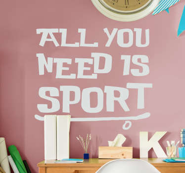 Sport text vinyl decal with motivational context that says '' All you need is sport''. We have the design in different colour option and size.