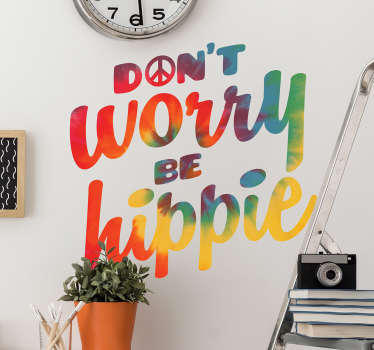A self adhesive multicolored motivational home wall text decal. It content says '' Don't worry be hippy''. It size is customisable to any choice.