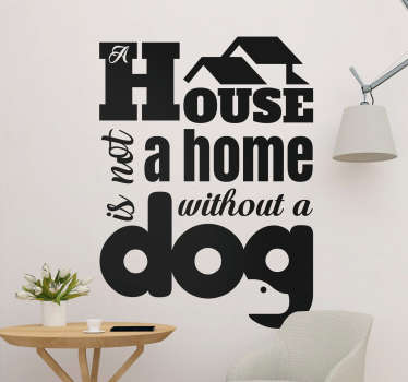 Decorative text home wall decal with the text quote . ''House without a dog''. We have it in different colours and size options.