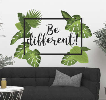 "Inspirational wall sticker with the words ""Be different!"" in a black square surrounded by tropical leaves to create a happy and natural look. This motivational wall sticker from our nature range is perfect for creating a positive atmosphere on any wall in your home."