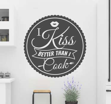 Is your kissing better than your cooking? If the answer to that question is yes, then this wall decal is perfect for you! Zero residue upon removal.