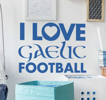 """I Love Gaelic Football"" sports wall sticker. Perfect for kids and teens rooms who love the famous Irish sport The Gaelic Football wall decal is available in up to 50 colours."