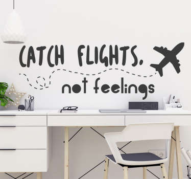 Always remind yourself to catch flights not feelings, thanks to this fantastic wall sticker! +10,000 satisfied customers.