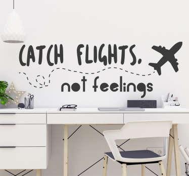 Catch Flights not Feelings Wall Text Sticker