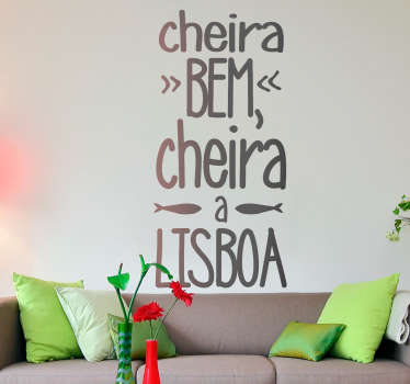 A decorative Portuguese popular saying text wall sticker with the inscription ''Cheira bem Cheira to Lisbon''. Available in different colour options.