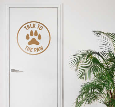 Add some dog themed home decor with this fantastic wall sticker, depicting the words ´talk to the paw´! Anti-bubble vinyl.