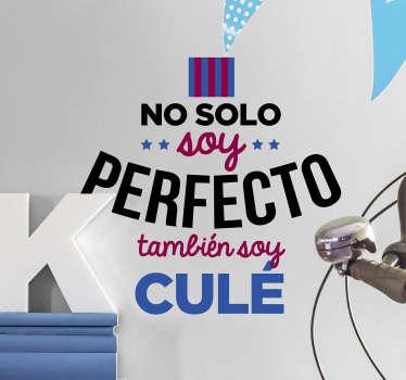 """Vinilo adhesivo formado por el texto """"No solo soy perfecto, también soy culé"""" en los colores del equipo de fútbol. +10.000 Opiniones satisfactorias."""