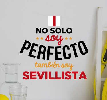 """Pegatina de fútbol formada por el texto """"No solo soy perfecto, también soy sevillista"""" en los colores del club. Fácil aplicación y sin burbujas."""