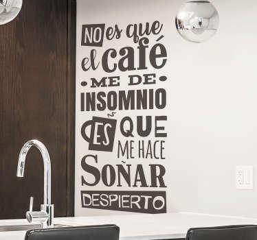 """Original pegatina adhesiva formada por el texto """"No es que el café me de insomnio es que me hace soñar despierto"""". Compra Online Segura y Garantizada."""
