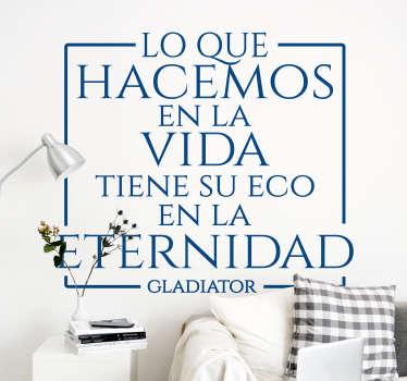 """Vinilo original de frase de película Gladiator que dice """"lo que hacemos en la vida tiene su eco en la eternidad"""". Fácil de colocar ¡Envío gratuito!"""