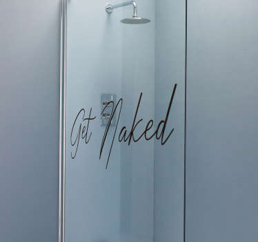 Get naked! Send yourself that message every time you get into the shower with this fantastic bathroom decal! Zero residue upon removal.