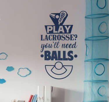 Pay tribute to Lacrosse with this fantastic wall art sticker, reinforcing the fact that you do indeed need balls to play Lacrosse!