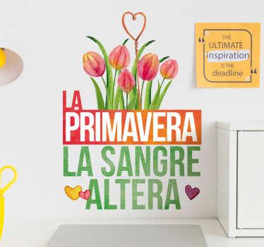 """Vinilo de flores bonitas y grandes con refrán popular que cita """"la primavera la sangre altera"""" con corazones. Envío a domicilio ¡Envío a domicilio!"""