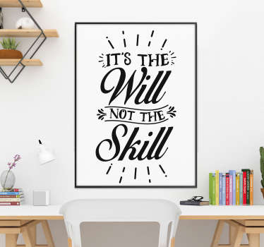 Remind yourself that will is so much more important than skill with this fantastic wall text sticker! Anti-bubble vinyl.