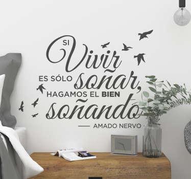 """Pegatina formado por la frase """"Si vivir es sólo soñar hagamos el bien soñando"""" del poeta y escritor mexicano Amado Nervo. Envío Express en 24/48h."""
