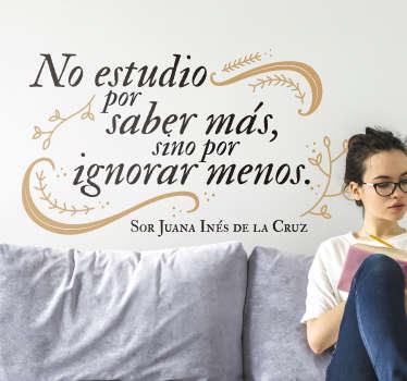 Original y elegante vinilo adhesivo formado por una frase célebre de la escritora mexicana Sor Juan Inés de la Cruz. Descuentos para nuevos usuarios.