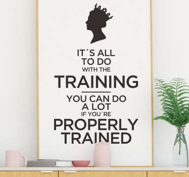 Remind yourself of the importance of training thanks to this superb wall quote sticker, depicting something from the Queen! Sign up for 10% off.