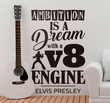 "Original vinilo adhesivo formado por la frase ""Ambition is a dream with a V8 engine"" del cantante Elvis Presley. Envío Express en 24/48h."