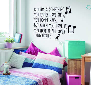 Remind yourself of the magic of rhythm with this superb wall text sticker, depicting a quote from Elvis Presley! Anti-bubble vinyl.