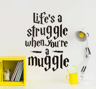 Show all the struggle of living as a muggle with this fantastic Harry Potter inspired wall quote sticker! Discounts available.