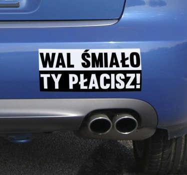 Naklejka na pojazdy Wal śmiało, ty płacisz