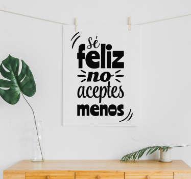 """Pegatina silueteada para pared en formato vertical formada por el texto """"Sé feliz, no aceptes menos"""". +10.000 Opiniones satisfactorias."""