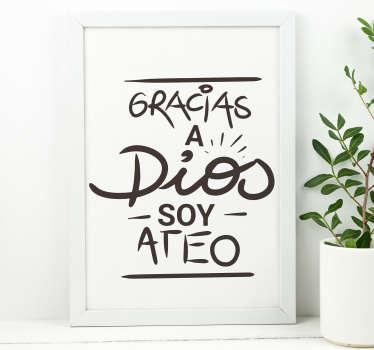 Vinilo decorativo de la frase célebre del director de cine Luís Buñuel, Gracias a dios soy ateo. Promociones Exclusivas vía e-mail.