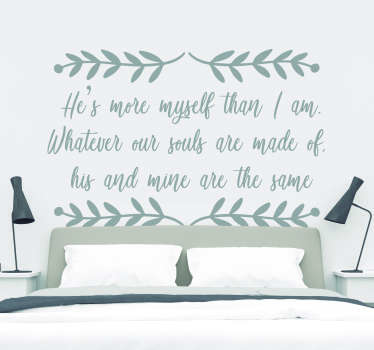 Decorate your bedroom with this amazingly romantic headboard sticker, depicting a quote from Wuthering Heights! Extremely long-lasting material.