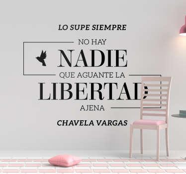 Original pegatina formada por una frase célebre de la cantante mexicana Chavela Vargas. Atención al Cliente Personalizada.