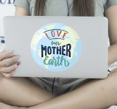 Laptop vinyl decal created with the globe design and text inscription '' love our mother earth''. Easy to apply and highly durable.
