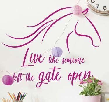 Decorative wall art sticker with the design of horse in a drawing style with a quote that says '' Live like someone left the gate open.
