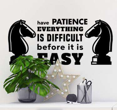 Motivational text wall sticker with the design of two chess  knights and a quote that says''  Have patience everything is difficult before it is easy''.
