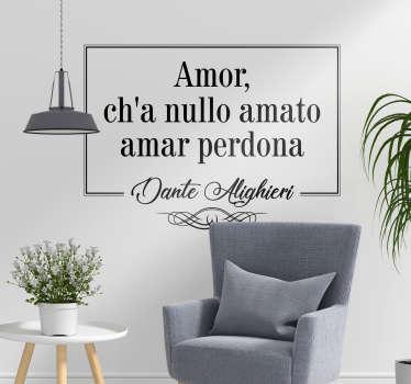 """Applica uno dei versi piu' celebri della Divina Commedia sulle pareti, con la scritta murale adesiva con i versi """"Amor ch'a nullo amato amar perdona"""""""