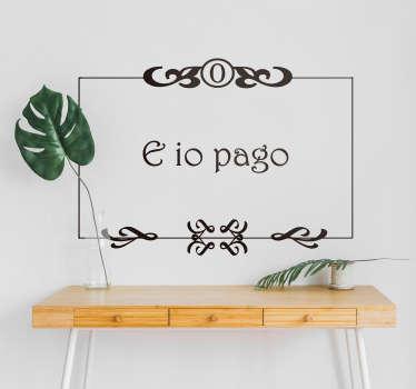 """Sei un appassionato del cinema ed in particolare Toto'? Allora scopri questa scritta adesiva con la celebre e divertente frase di Toto' """"E io pago!"""""""