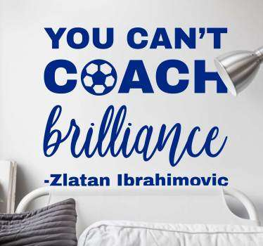 If you are a big soccer fan, then this inspirational sport wall sticker from the famous player Zlatan Ibrahimovic is the perfect wall decoration