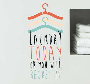 Decorate the laundry space with this multi colour clothes hangers and  text quote that says'' laundry today or you will regret it'.