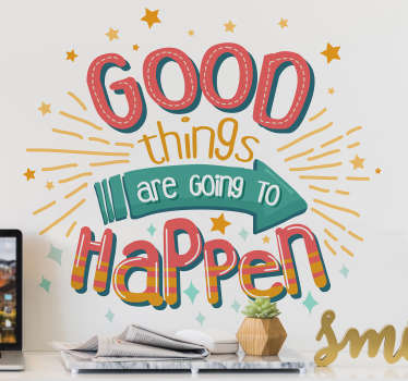 "Colorida pegatina ideal para empezar los días con positivismo formada por el texto ""Good things are going to happen"". Vinilos Personalizados a medida."