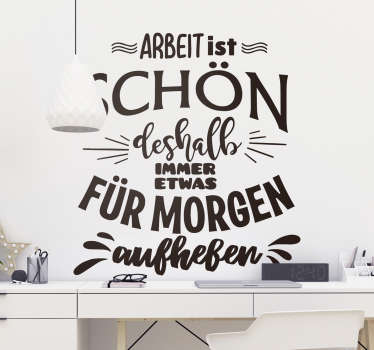 Lustiger Aufkleber für die Wand dekoriert Ihren Arbeitsplatz. Sowohl als Wandaufkleber für Zuhause, als auch in Ihrem Büro - Arbeit ist schön