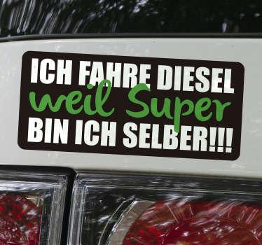 An alle Dieselfahrer, die ein Statement setzten wollen! Zeigen Sie warum Sie Diesel fahren und kleben Sie diesen Textaufkleber auf ihr Auto