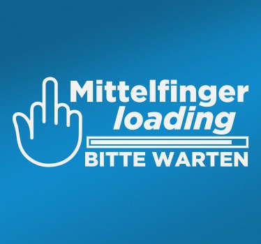 """Provokativer Text Aufkleber, gut geeignet für Ihr Fahrzeug. Zeigen Sie was Sie denken und und kleben Sie diesen """"Mittelfinger loading"""" Sticker auf!"""
