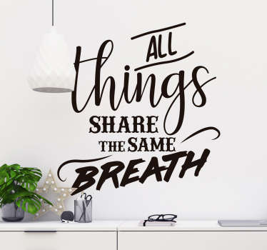 All things share the same breath. learn from these wise and immortal words with this amazing environmental wall sticker. Worldwide delivery!