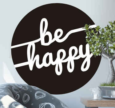 Beautiful motivation text wall decal inscribed with the text ''Be happy'' on a round black background. It is easy to apply and made of good quality.