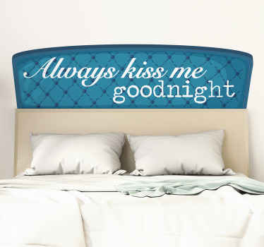 A decorative headboard wall sticker designed with love text that says ''Always kiss me goodnight''. It is easy to apply and made of quality vinyl.
