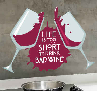 Cuisine drink wall art sticker decoration for a kitchen space. The design is two wine glasses the text that says 'Life it too short to drink bad wine.