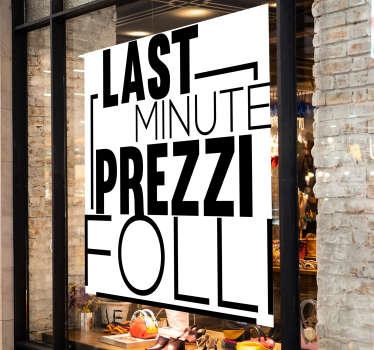 Questo geniale adesivo da vetrina last minute prezzi folli farà il lavoro al posto tuo e ti permetterà di ricevere più visite da clienti incuriositi.