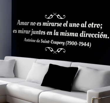 """Romántica frase del autor francés Antoine de Saint-Exupéry: """"Amar no es mirarse el uno al otro, es mirar juntos en la misma dirección"""". Un vinilo decorativo ideal para decorar las paredes."""