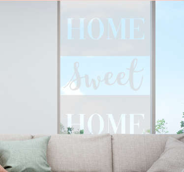 Decorative window text decal with the content ''Home sweet Home'' in translucent appearance and it is suitable for any window space .
